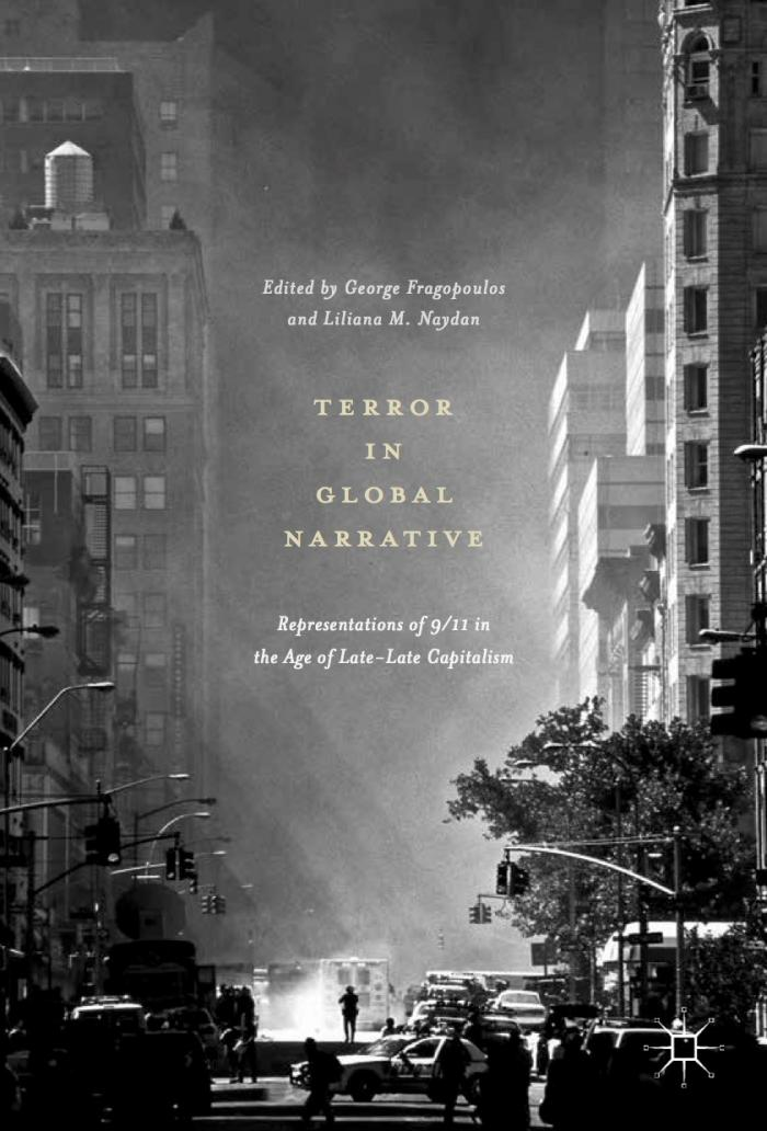 Terror in Global Narrative: Representations of 9/11 in the Age of Late-Late Capitalism.