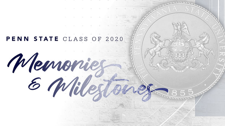Penn State Class of 2020 Memories and Milestone